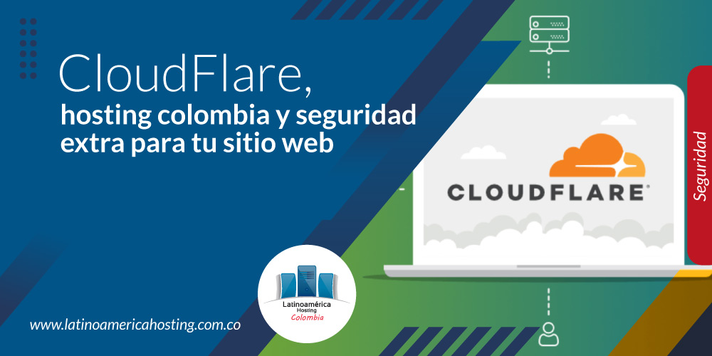 CloudFlare, hosting colombia y seguridad extra para tu sitio web